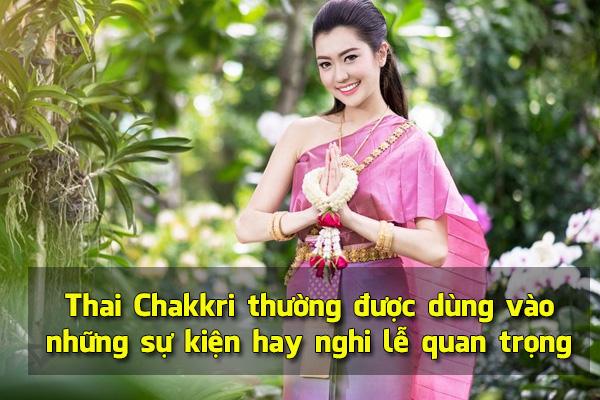 Thai Chakkri thường được dùng vào những sự kiện hay nghi lễ quan trọng